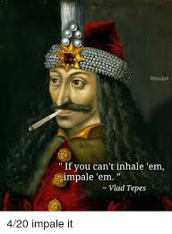 Emt Memes - if you can t inhale em impale em vlad tepes