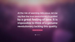 Feeling Of Love Quotes by Ernesto Che Guevara Quote U201cat The Risk Of Seeming Ridiculous Let