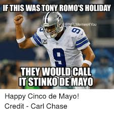 Memes 5 De Mayo - if this was tony romo s holiday you they would call itstinko de mayo