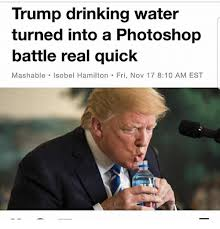 Drinking Water Meme - trump drinking water turned into a photoshop battle real quick