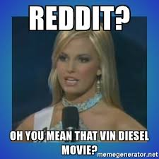 Meme Generator Reddit - reddit oh you mean that vin diesel movie miss teen sc meme