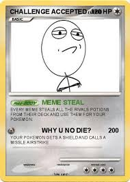 Challenge Accepted Memes - pokémon challenge accepted 28 28 meme steal my pokemon card