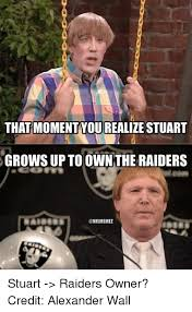 Raiders Meme - that moment yourealize stuart grows up to own the raiders nflmemez