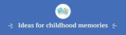childhood memories essays 10 brilliant writing ideas