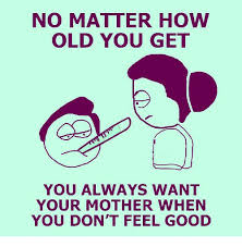 Feels Good Meme - no matter how old you get you always want your mother when you don