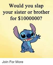 Slap Meme - would you slap your sister or brother for 1000000 join for more