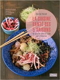 cuisine et santé amazon fr la cuisine santé des 5 saisons se nourrir selon le