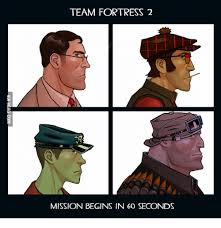 Team Fortress 2 Memes - team fortress 2 mission begins in 60 seconds team fortress 2
