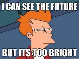 The Future Meme - i can see the future but its too bright futurama fry quickmeme