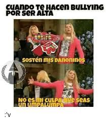 No Al Bullying Memes - cuando por ser alta al hacen bullying sosten mis danoninos no esim