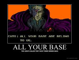 All Your Base Meme - know your meme all your base are belong to us youtube 6748521