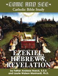 come and see ezekiel hebrews revelation come and see catholic
