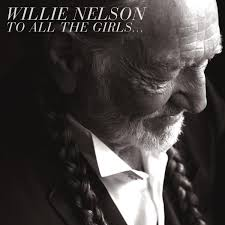 willie nelson to all the girls amazon com music