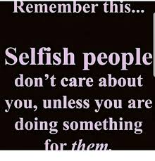 Selfish Meme - remember this selfish people don t care about vou unless vou are