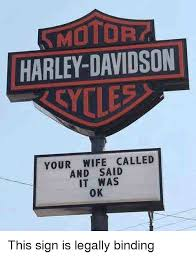 Funny Harley Davidson Memes - motor harley davidson ycle your wife called and said it was ok