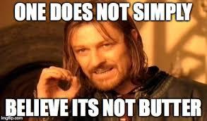 Butter Meme - i can t believe it s not butter imgflip
