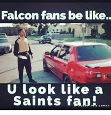 Saints Falcons Memes - falcon fans be like u look like a saints fan meme on me me