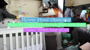how to clean the house fast power hour cleaning how to clean your house fast and easy 2018