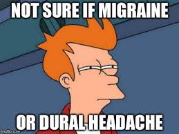 Migraine Meme - migraine or spinal injection side effect anyone who knows knows