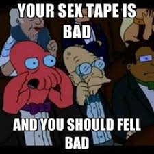Bad Sex Meme - your sex tape is bad and you should feel bad your music s bad and
