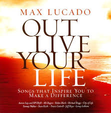max lucado out live your songs inspiring you to make a