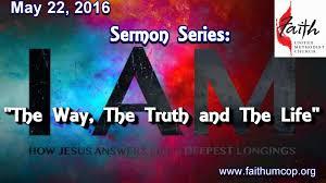 I Am The Light The Way 5 22 16 Faith Sermon Series I Am The Way The Truth And The Light