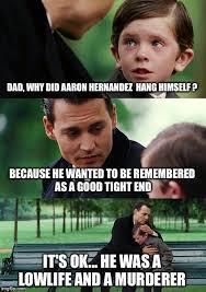 Aaron Hernandez Memes - finding neverland meme imgflip