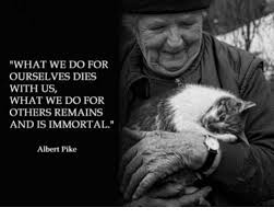 Pike Meme - what we do for ourselves dies with us what we do for others remains