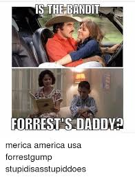 Forrest Gump Memes - is the bandit forrest s daddy merica america usa forrestgump