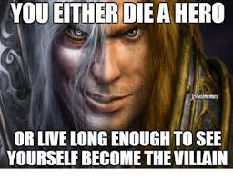 Villain Meme - you either die a hero plus memes or live longenough to see