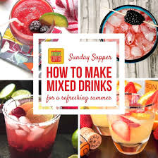 how to make mixed drinks for summer sundaysupper sunday supper
