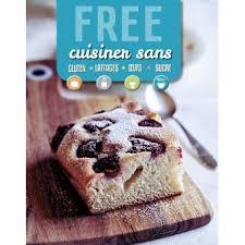 la cuisine sans gluten free la cuisine sans gluten laitages œufs sucre broché