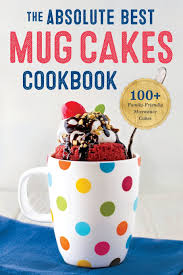 Best Mug by Absolute Best Mug Cakes Cookbook 100 Family Friendly Microwave
