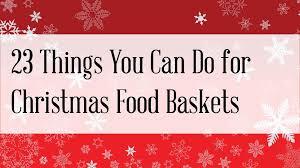 christmas food baskets 23 ways to get involved with christmas food baskets article from