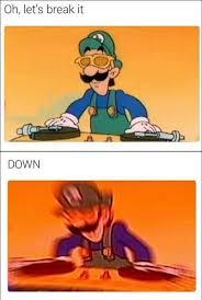Mama Luigi Meme - break it down jumpman plumbing pinterest luigi overwatch
