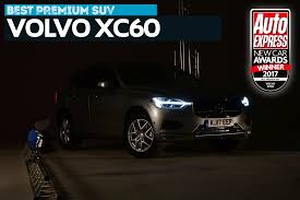 the volvo site premium suv of the year 2017 volvo xc60 new car awards 2017