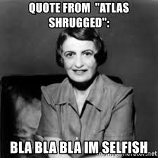 Atlas Shrugged Meme - quote from atlas shrugged bla bla bla im selfish ayn rand