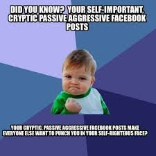 Passive Aggressive Meme - meme creator did you know your self important cryptic passive