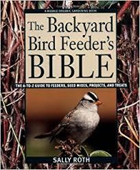 the backyard bird feeder u0027s bible the a to z guide to feeders