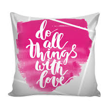 pillows with quotes do all things with love motivational quotes pink pillow cover