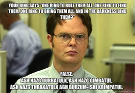 One Ring To Rule Them All Meme - dwight memes quickmeme