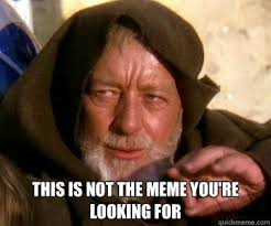 This Is Meme - this is not the meme you re looking for grammar jedi obi wan