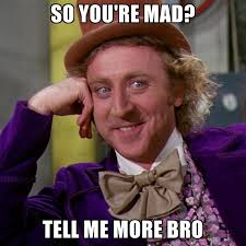 So You Mad Meme - so you re mad tell me more bro create meme