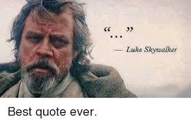 Luke Meme - luke skywalker best quote ever luke skywalker meme on me me