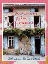 summer reading summers in france by kathryn m ireland how to