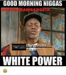 Funny Nigga Memes - 25 best memes about good morning nigga good morning nigga memes