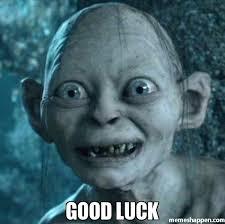 Good Luck Memes - good luck meme gollum 26762 memeshappen