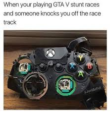 Gta V Memes - playing gta v stunt races meme imglulz