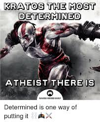 Determined Meme - kratos the most determined atheist there is gamer memes daily