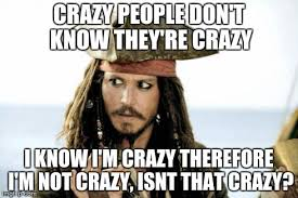 Memes About Crazy People - captain jack sparrow savvy meme generator imgflip